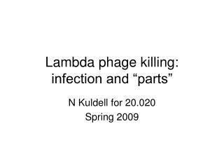 "Lambda phage killing: infection and ""parts"""