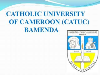 CATHOLIC UNIVERSITY OF CAMEROON (CATUC) 	     BAMENDA CITY OF WISDOM