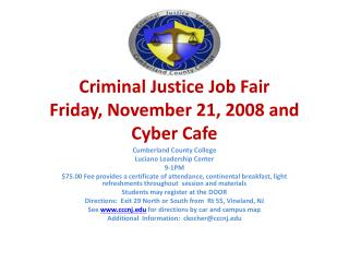 Criminal Justice Job Fair  Friday,  November 21,  2008 and Cyber Cafe