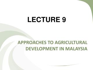 APPROACHES TO AGRICULTURAL DEVELOPMENT IN MALAYSIA