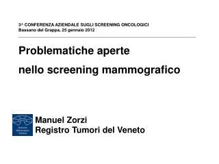 Problematiche aperte  nello screening mammografico        Manuel Zorzi