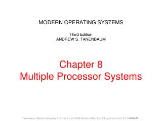 MODERN OPERATING SYSTEMS  Third Edition ANDREW S. TANENBAUM   Chapter 8 Multiple Processor Systems