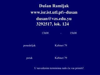 Dušan Ramljak  isr.ist.utl.pt \~ dusan dusan @ vzs . edu . yu 3292517 ,  lok .  124