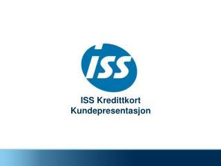 ISS Kredittkort  Kundepresentasjon