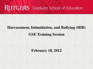 Harrassment, Intimidation, and Bullying (HIB) GSE Training Session  February 18, 2012