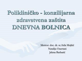 Polikliničko - konzilijarna zdravstvena zaštita DNEVNA BOLNICA