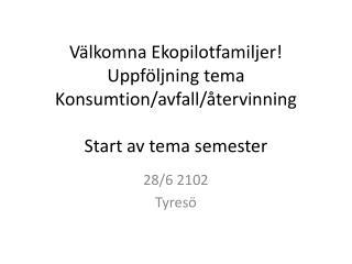 Välkomna Ekopilotfamiljer! Uppföljning tema Konsumtion/avfall/återvinning Start av tema semester
