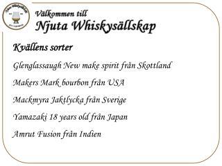 Kvällens sorter Glenglassaugh New make spirit från Skottland Makers Mark bourbon från USA