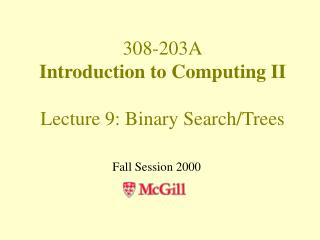 308-203A Introduction to Computing II Lecture 9: Binary Search/Trees