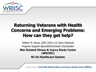 Returning Veterans with Health Concerns and Emerging Problems: How can they get help?