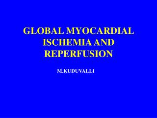 GLOBAL MYOCARDIAL ISCHEMIA AND REPERFUSION