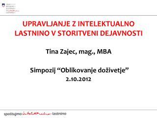UPRAVLJANJE Z INTELEKTUALNO LASTNINO V STORITVENI DEJAVNOSTI Tina Zajec, mag., MBA