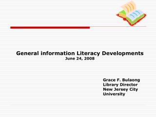 General information Literacy Developments June 24, 2008
