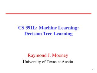 CS 391L: Machine Learning: Decision Tree Learning