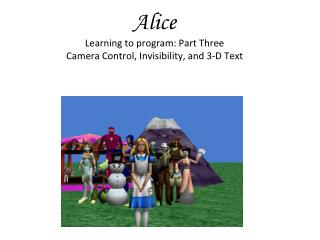 Alice Learning to program: Part Three Camera Control, Invisibility, and 3-D Text