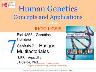 Biol 4355 - Genética Humana Capítulo 7  – Rasgos Multifactoriales UPR – Aguadilla JA Cardé, PhD