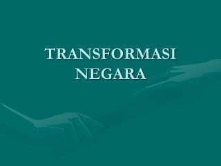 TRANSFORMASI NEGARA