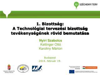 1. Bizottság: A Technológiai tervezési bizottság tevékenységének rövid bemutatása