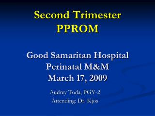 Second Trimester PPROM Good Samaritan Hospital Perinatal M&M March 17, 2009