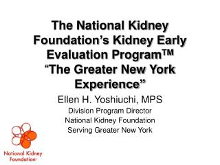 Ellen H. Yoshiuchi, MPS Division Program Director National Kidney Foundation