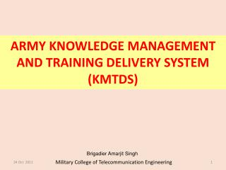 ARMY KNOWLEDGE MANAGEMENT AND TRAINING DELIVERY SYSTEM (KMTDS)