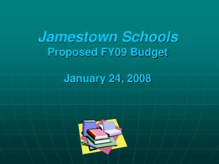 Jamestown Schools Proposed FY09 Budget  January 24, 2008