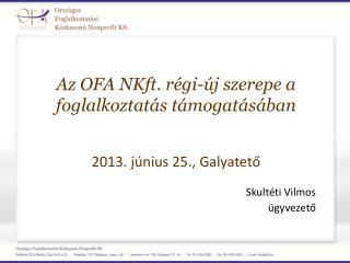 Az OFA  NKft . régi-új szerepe a foglalkoztatás támogatásában