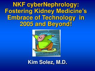 NKF cyberNephrology: Fostering Kidney Medicine's Embrace of Technology  in 2005 and Beyond!