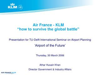 "Air France - KLM ""how to survive the global battle"""
