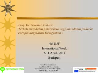 4th KJF International Week 7-11 April, 2014 Budapest