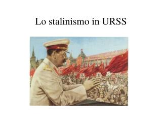 Lo stalinismo in URSS