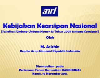 M.  Asichin Kepala Arsip Nasional Republik  Indonesia Disampaikan pada :