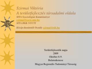 Területfejlesztők napja 2009 Október 8-9. Balatonkenese  Magyar Regionális Tudományi Társaság