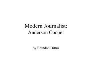 Modern Journalist: Anderson Cooper