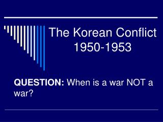 The Korean Conflict 1950-1953
