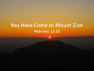 You Have Come to Mount Zion