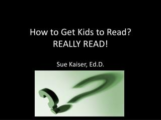 How to Get Kids to Read? REALLY READ!