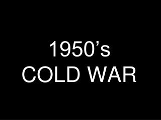 1950's  COLD WAR