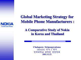Global Marketing Strategy for  Mobile Phone Manufacturers : A Comparative Study of Nokia