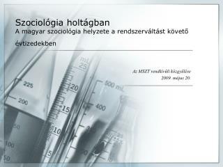 Szociológia holtágban  A magyar szociológia helyzete a  r endszerváltást követ ő  évtizedekben