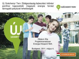 Dibáczi Zita Projektmenedzser Energia Központ  Nkft . Budapest, 2011. május 4.