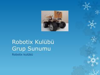 Robotix Kulübü  Grup Sunumu