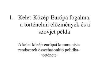 Kelet-Közép-Európa fogalma,  a történelmi előzmények és a szovjet példa