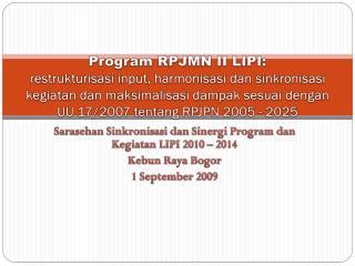 Sarasehan Sinkronisasi dan Sinergi Program dan Kegiatan LIPI 2010 – 2014 Kebun Raya Bogor
