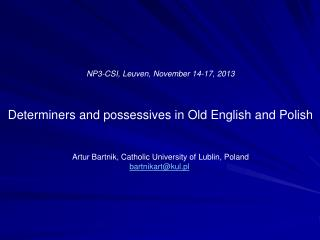 NP3-CSI ,  Leuven ,  November 14-17 , 201 3 Determiners and possessives in Old English and Polish