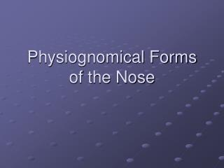 Physiognomical Forms of the Nose