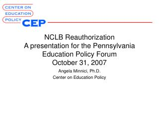 NCLB Reauthorization A presentation for the Pennsylvania Education Policy Forum October 31, 2007