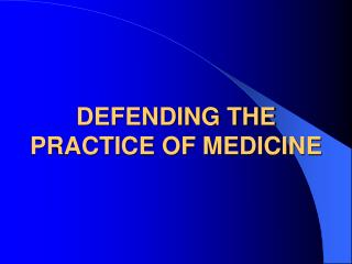 DEFENDING THE PRACTICE OF MEDICINE
