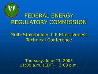 FEDERAL ENERGY REGULATORY COMMISSION   Multi-Stakeholder ILP Effectiveness Technical Conference     Thursday, June 23, 2