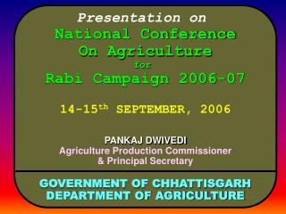 Presentation on  National Conference On Agriculture for  Rabi Campaign 2006-07  14-15th SEPTEMBER, 2006  PANKAJ DWIVEDI